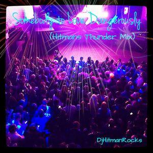 Somebody to love Dangerously  (Hitmans Thunder Mix)