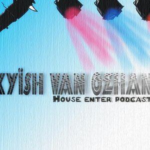 Kyïsh van Ozhan - House Enter Podcast 008# (1 Hour Live)