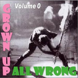 Grown Up All Wrong - Volume 0
