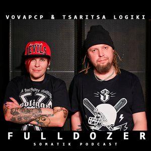 Vovapcp & Tsaritsa Logiki - FULLDOZER Somatik podcast