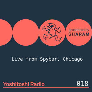 Sharam - Yoshitoshi Radio 018 (live from Spybar Chicago) on TM Radio - 02-Dec-2017