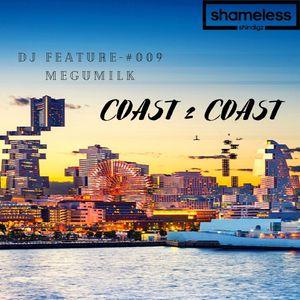 Shameless Shindigz Presents: Coast 2 Coast Mix Series DJ Feature - Vol. #009: Megumilk