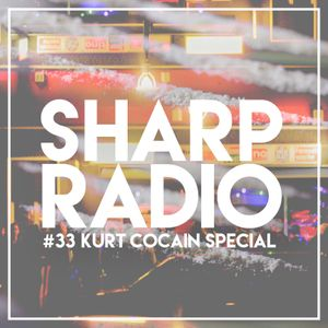 Sharp Radio #33 w/ Kurt Cocain