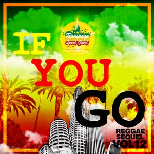 """If You Go"" Reggae Sequel Vol. 12 - Rampage Sound Global"
