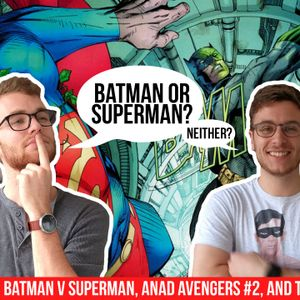 BvS in Comics, Avengers, and more! | CCWG 43: Missing Archival Release!