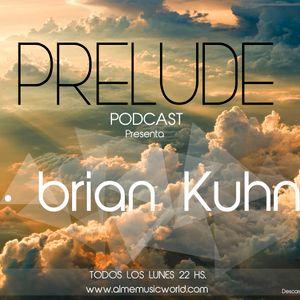 Brian Kuhn - Prelude Podcast 006 - 09-01-2016 / Alme Music World