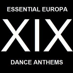Essential Europa Dance Anthems, Volume XIX