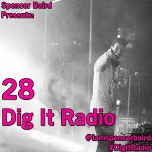 Spencer Baird Presents - Dig It Radio Episode 28