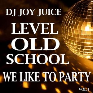 Dj Joy Juice - Level Old School We Like to Party
