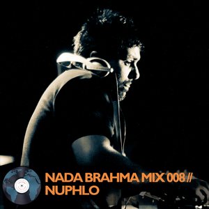 NADA BRAHMA MIX 008 // NUPHLO