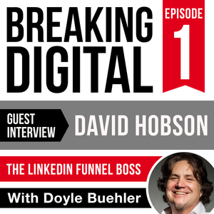 David Hobson - The Linkedin Funnel Boss, Digital Influencers Interview with Doyle Buehler