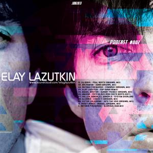 Elay Lazutkin - Podcast 002