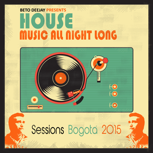 House Music All Night Long (Sessions Bogotá 2015)