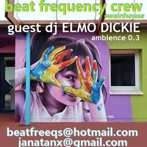 guest dj Elmo Dickie 'ambience 0.3'