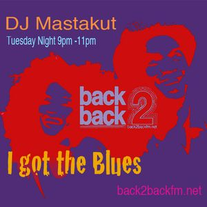 I got the Blues: DJ Mastakut on Back2Backfm.net 2019/05/28