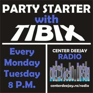 Party Starter with TIBIX - ep121 @ Center Deejay Radio