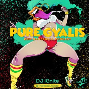 Pure Gyalis ' 2017 Dancehall Mix '