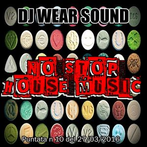 DJ WEAR SOUND - NO STOP HOUSE MUSIC puntata n 10 del 27/03/2016