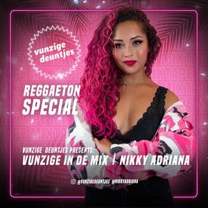 Vunzige Deuntjes Presents: Vunzige In De Mix   Nikky Adriana   Reggaeton Special