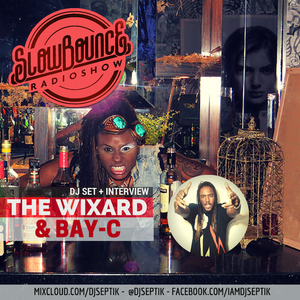 SlowBounce Radio #199 with Dj Septik + Guests: The Wixard & Bay-C - Tropical Bass, Future Dancehall