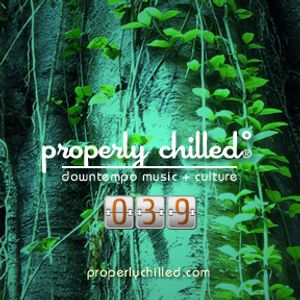 Properly Chilled Podcast #39 (B): Guest DJ Bishop