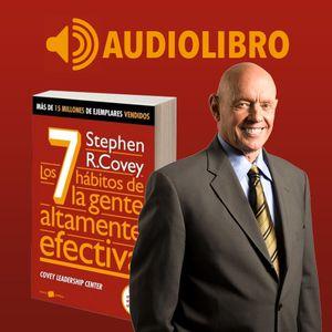 Audiolibro - Los 7 Hábitos de la Gente Altamente Efectiva - Stephen Covey