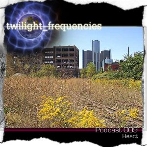 React | Twilight_Frequencies Podcast 009