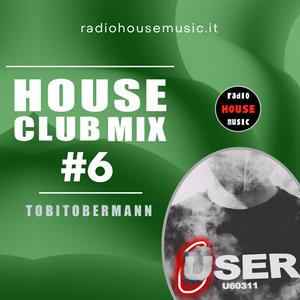 HOUSE CLUB MIX #6 - by TOBITOBERMANN