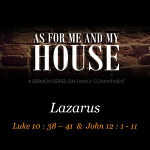 AS FOR ME AND MY HOUSE #4 - Lazarus