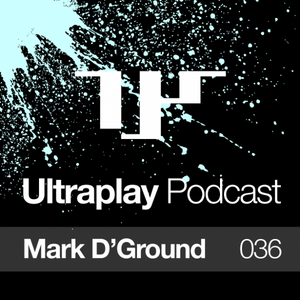 Ultraplay Podcast 036 / Mark d'Ground
