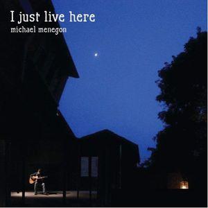 Michael Menegon - I Just Live Here