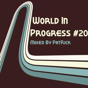 World In Progress #20 Mixed By PatRick