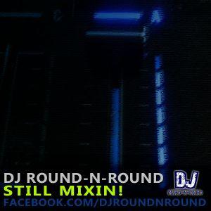 Round-N-Round - Still Mixin!