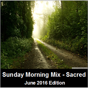 Sunday Morning Mix (Sacred Music) - June 2016 edition by ...