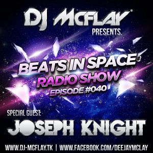 DJ Mcflay® - Beats In Space Radio Show Episode #040 with. Joseph Knight Guest Mix