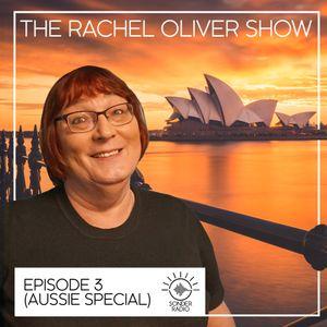 The Rachel Oliver Show - Episode 3 (Aussie Special)