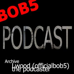LWOOD (officialbob5) the Podcaster