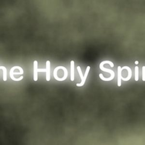 The Holy Spirit – Part 1