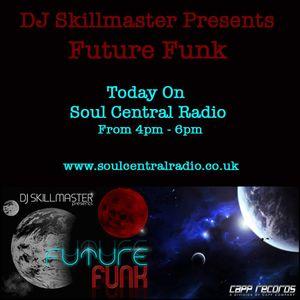 DJ Skillmaster presents Future Funk - Soul Central Radio show#08