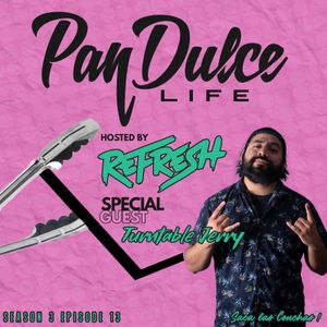 """""""The Pan Dulce Life"""" With DJ Refresh - Season 3 Episode 13 feat. Turntable Jerry"""