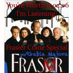 You're Worth It 02.06 / I'm Listening: Frasier Special w/Gabia Majora