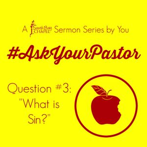 "Ask Your Pastor - Question #3 ""What Is Sin"""