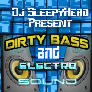 Dj SleepyHead Present Dirty Bass & Electro sounds Mix