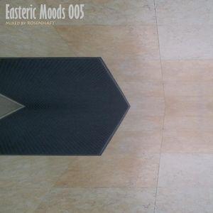Easteric Moods 005- Mixed by ROSENHAFT
