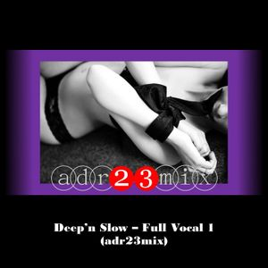 Deep'n Slow - Full Vocal 1 (adr23mix)