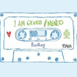 i am genko @ meneo (bootleg 13/4/13)
