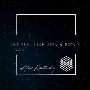 Do You Like 70's & 80's ? Vol.4 Selected & Mixed by Alex Kentucky