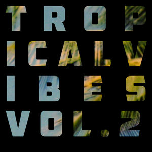 Tropical Vibes Vol. 2