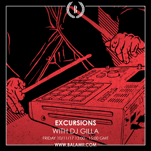 Excursions #54 • With DJ Gilla • Recorded Live On Balamii • November 2017