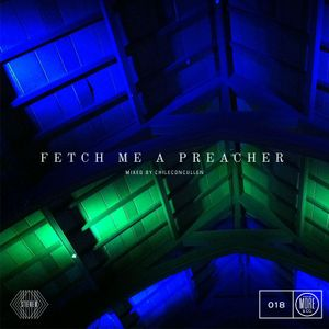 Fetch Me A Preacher - Mixed by chiliconcullen